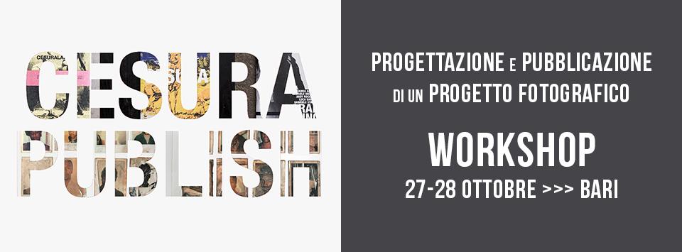 Cesura Publish - workshop progettazione e pubblicazione di un progetto fotografico 27 e 28 ottobre a Bari
