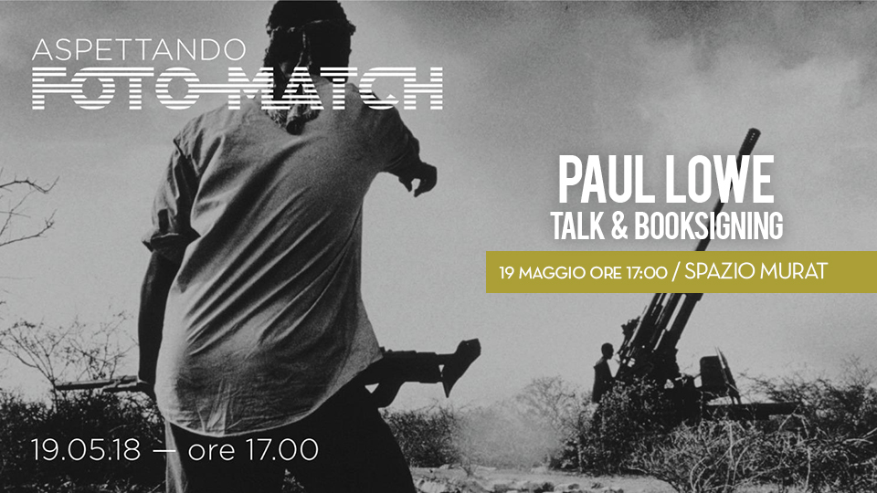 Aspettando Fotomatch - Paul Lowe Talk 19 maggio Spazio Murat Bari