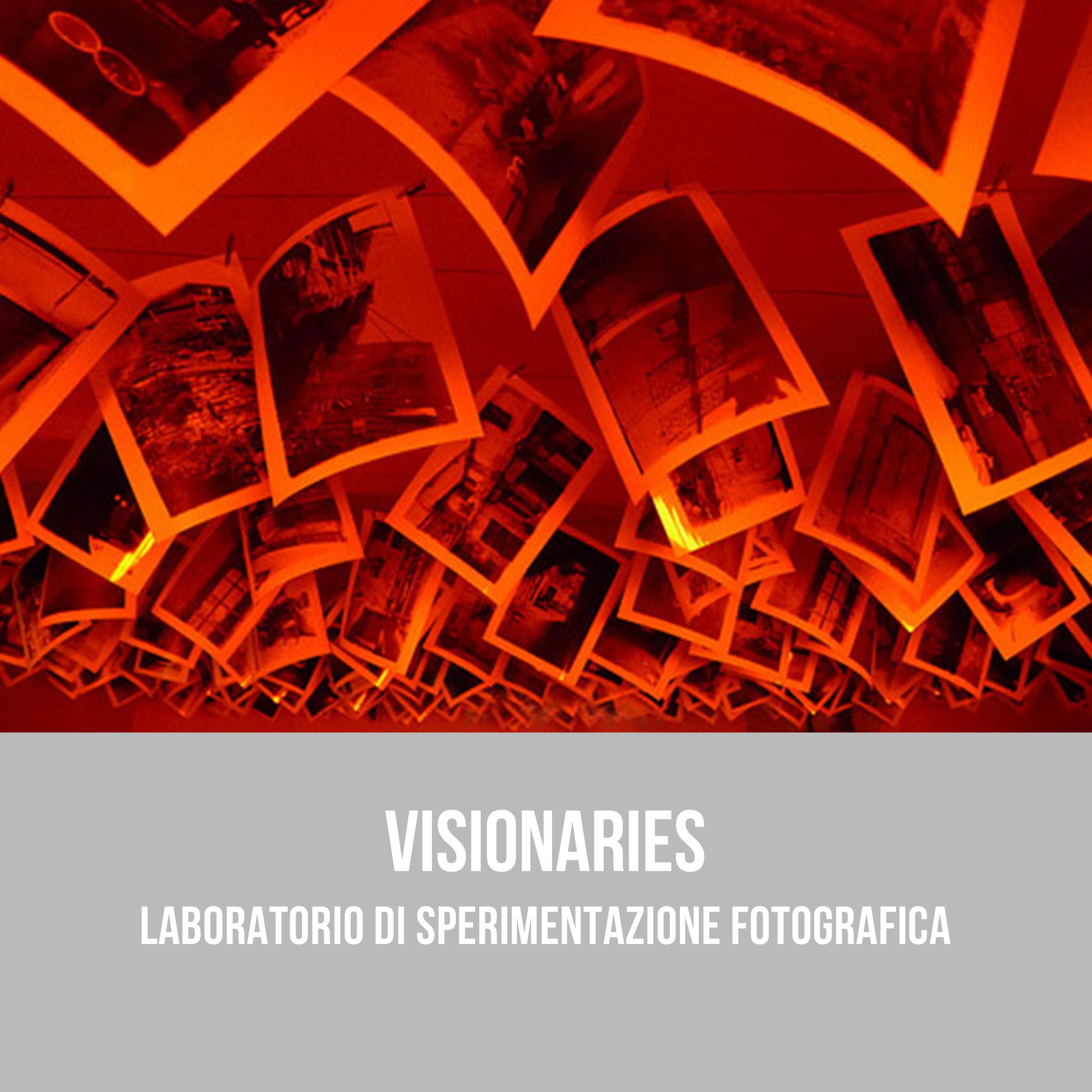 VISIONARIES - Laboratorio di sperimentazione fotografica